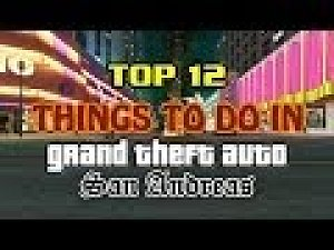 Top 12 Things To Do In Grand Theft Auto San Andreas